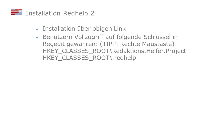 Installation Redhelp 2 Installation über obigen Link Benutzern Vollzugriff auf folgende Schlüssel in Regedit gewähren: (TIPP: Rechte Maustaste) HKEY_C