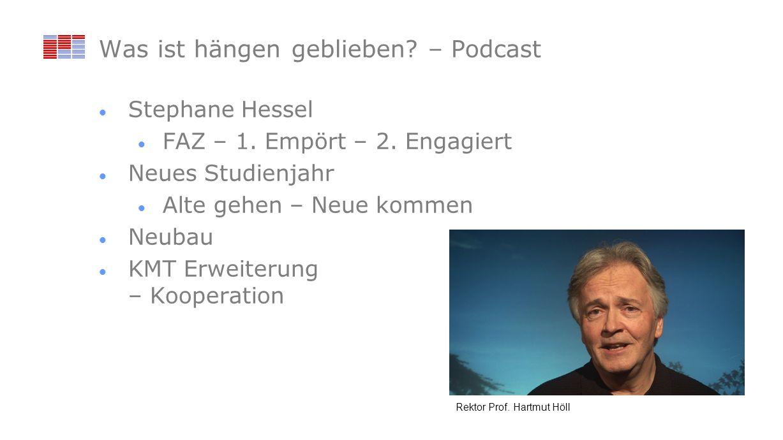 Was ist hängen geblieben? – Podcast Stephane Hessel FAZ – 1. Empört – 2. Engagiert Neues Studienjahr Alte gehen – Neue kommen Neubau KMT Erweiterung –