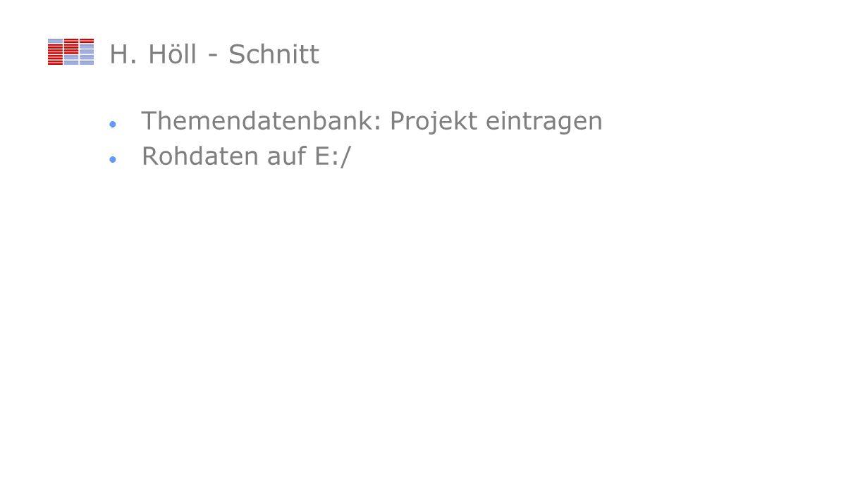 H. Höll - Schnitt Themendatenbank: Projekt eintragen Rohdaten auf E:/