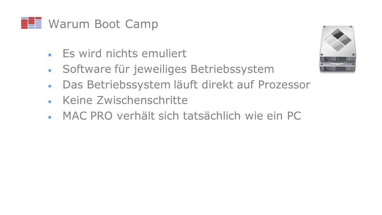 Warum Boot Camp Es wird nichts emuliert Software für jeweiliges Betriebssystem Das Betriebssystem läuft direkt auf Prozessor Keine Zwischenschritte MA