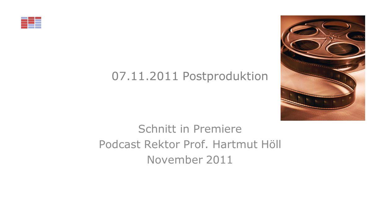 07.11.2011 Postproduktion Schnitt in Premiere Podcast Rektor Prof. Hartmut Höll November 2011