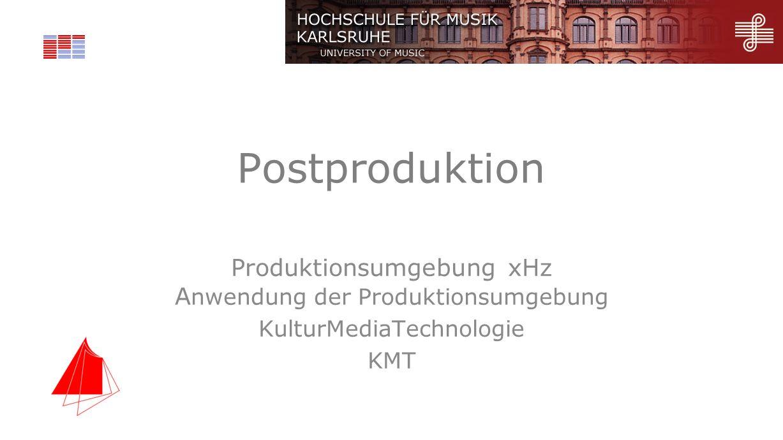 Postproduktion Produktionsumgebung xHz A nwendung der Produktionsumgebung KulturMediaTechnologie KMT