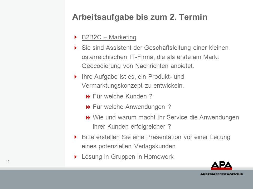 11 B2B2C – Marketing Sie sind Assistent der Geschäftsleitung einer kleinen österreichischen IT-Firma, die als erste am Markt Geocodierung von Nachrichten anbietet.