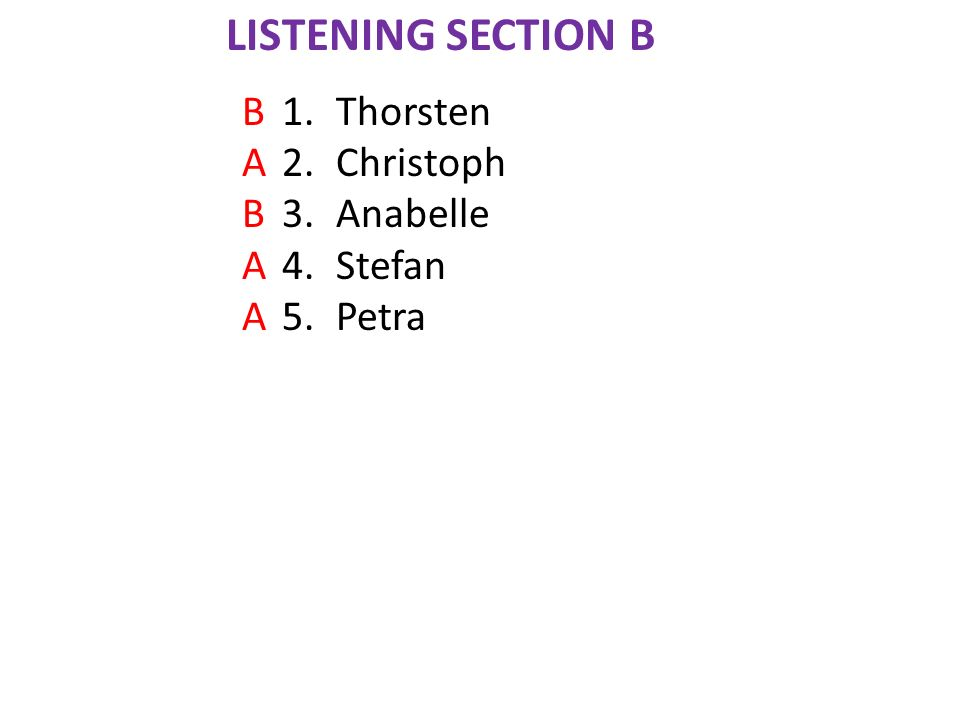 1.Thorsten 2.Christoph 3.Anabelle 4.Stefan 5.Petra BABAABABAA LISTENING SECTION B