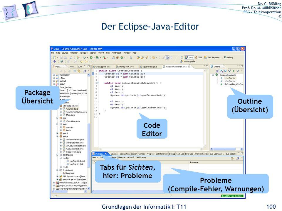 Dr. G. Rößling Prof. Dr. M. Mühlhäuser RBG / Telekooperation © Grundlagen der Informatik I: T11 Der Eclipse-Java-Editor 100 Outline (Übersicht) Proble