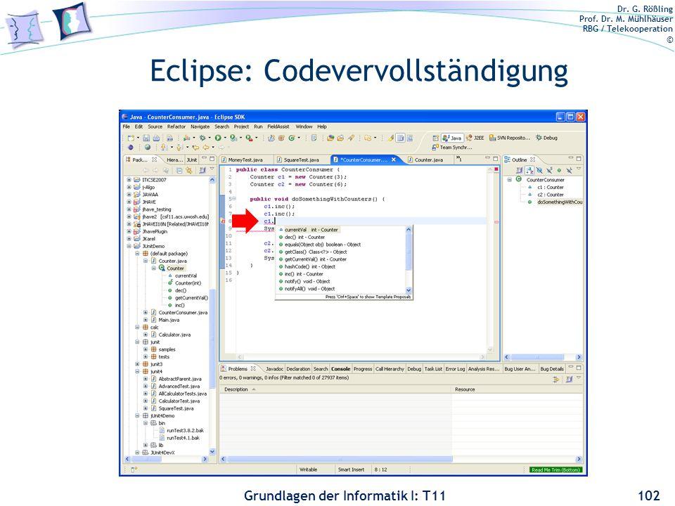 Dr. G. Rößling Prof. Dr. M. Mühlhäuser RBG / Telekooperation © Grundlagen der Informatik I: T11 Eclipse: Codevervollständigung 102