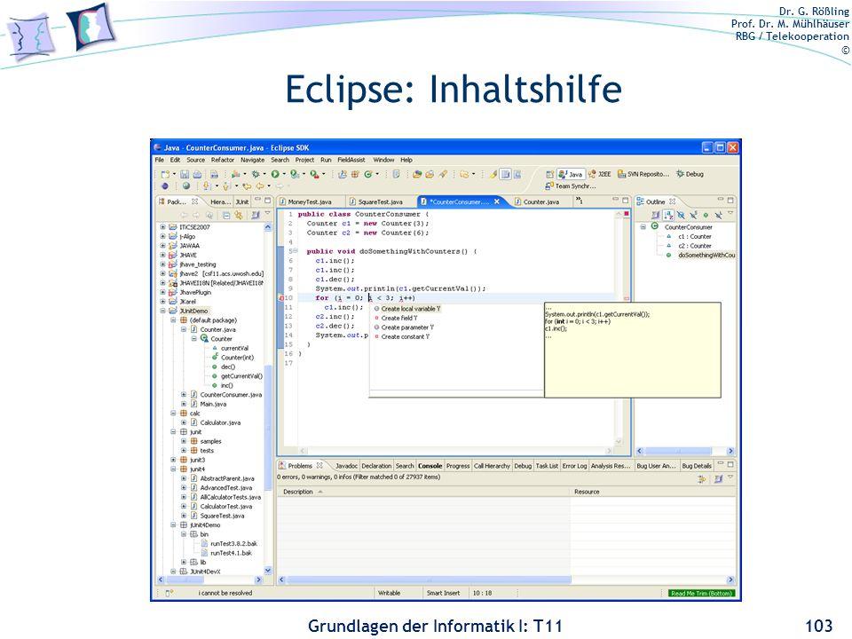 Dr. G. Rößling Prof. Dr. M. Mühlhäuser RBG / Telekooperation © Grundlagen der Informatik I: T11 Eclipse: Inhaltshilfe 103