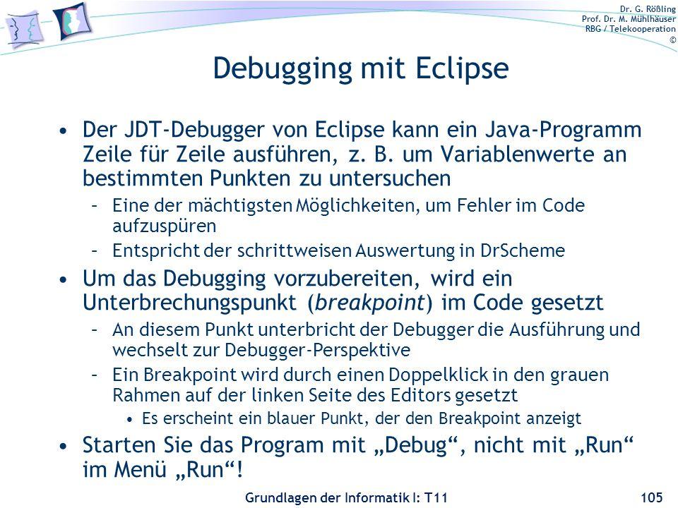 Dr. G. Rößling Prof. Dr. M. Mühlhäuser RBG / Telekooperation © Grundlagen der Informatik I: T11 Debugging mit Eclipse Der JDT-Debugger von Eclipse kan