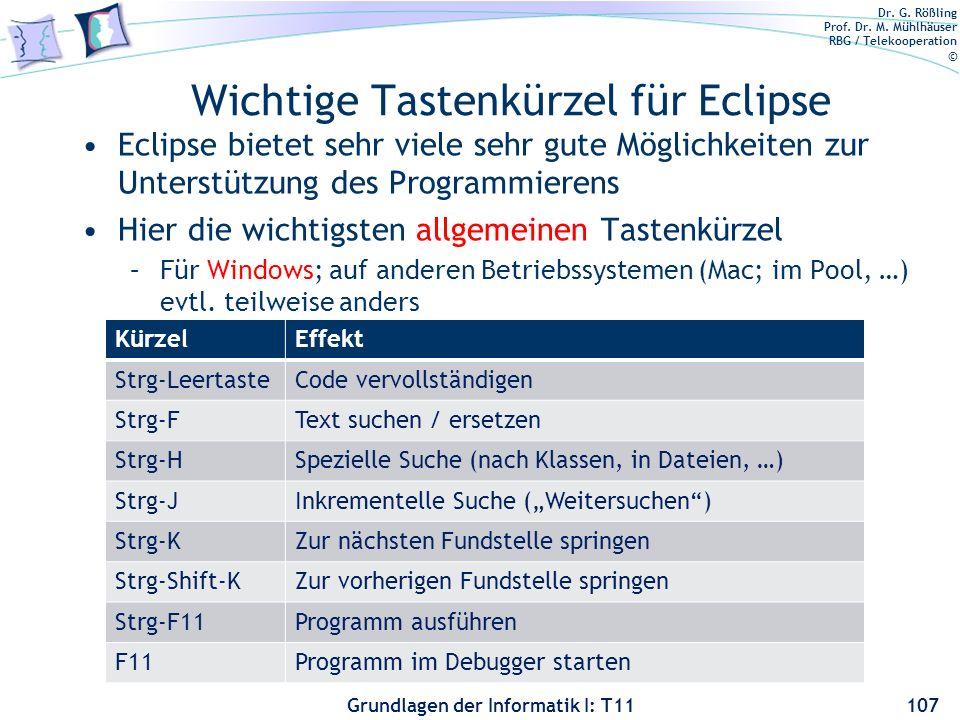 Dr. G. Rößling Prof. Dr. M. Mühlhäuser RBG / Telekooperation © Grundlagen der Informatik I: T11 Wichtige Tastenkürzel für Eclipse Eclipse bietet sehr