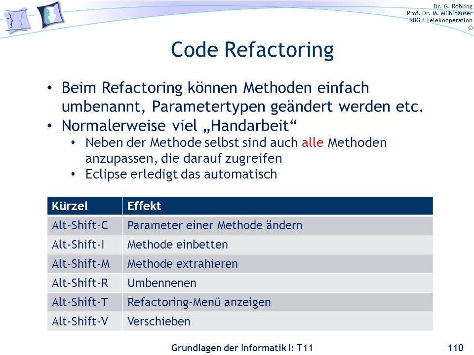 Dr. G. Rößling Prof. Dr. M. Mühlhäuser RBG / Telekooperation © Grundlagen der Informatik I: T11 Code Refactoring KürzelEffekt Alt-Shift-CParameter ein