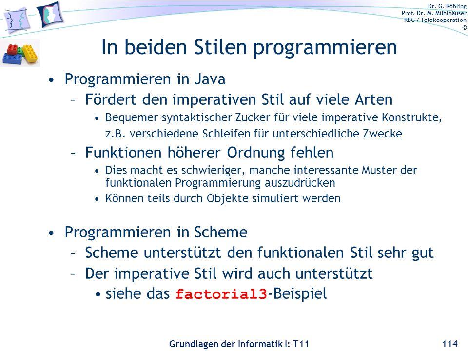 Dr. G. Rößling Prof. Dr. M. Mühlhäuser RBG / Telekooperation © Grundlagen der Informatik I: T11 In beiden Stilen programmieren Programmieren in Java –