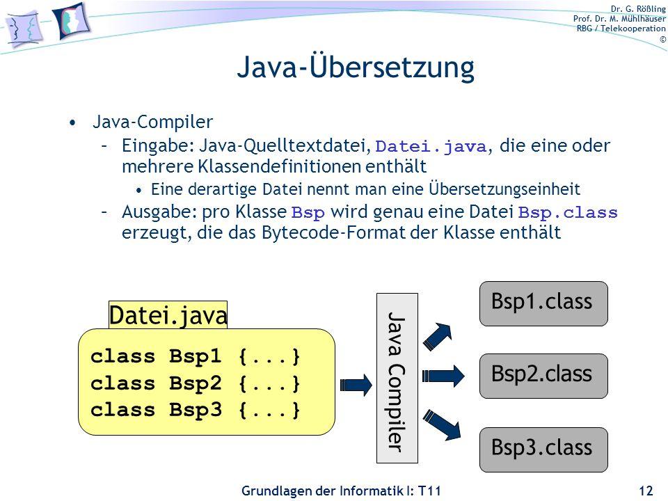 Dr. G. Rößling Prof. Dr. M. Mühlhäuser RBG / Telekooperation © Grundlagen der Informatik I: T11 Java-Übersetzung Java-Compiler –Eingabe: Java-Quelltex