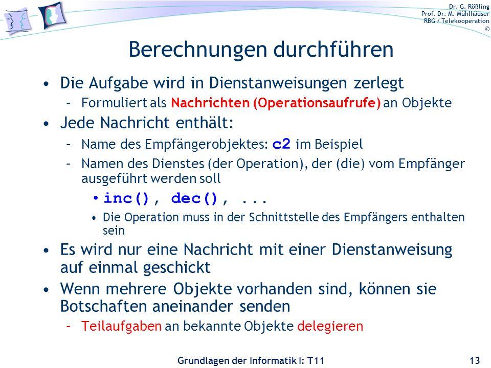 Dr. G. Rößling Prof. Dr. M. Mühlhäuser RBG / Telekooperation © Grundlagen der Informatik I: T11 Berechnungen durchführen Die Aufgabe wird in Dienstanw