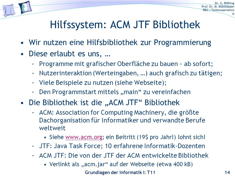 Dr. G. Rößling Prof. Dr. M. Mühlhäuser RBG / Telekooperation © Grundlagen der Informatik I: T11 Hilfssystem: ACM JTF Bibliothek Wir nutzen eine Hilfsb