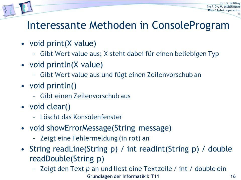 Dr. G. Rößling Prof. Dr. M. Mühlhäuser RBG / Telekooperation © Grundlagen der Informatik I: T11 Interessante Methoden in ConsoleProgram void print(X v