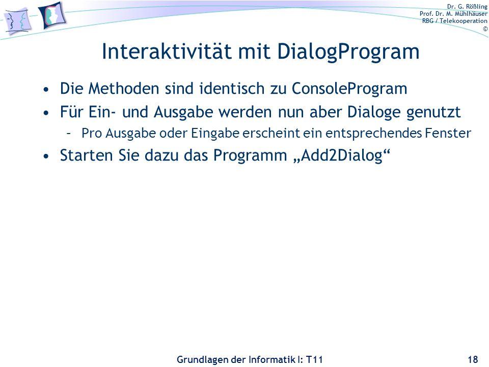 Dr. G. Rößling Prof. Dr. M. Mühlhäuser RBG / Telekooperation © Grundlagen der Informatik I: T11 Interaktivität mit DialogProgram Die Methoden sind ide