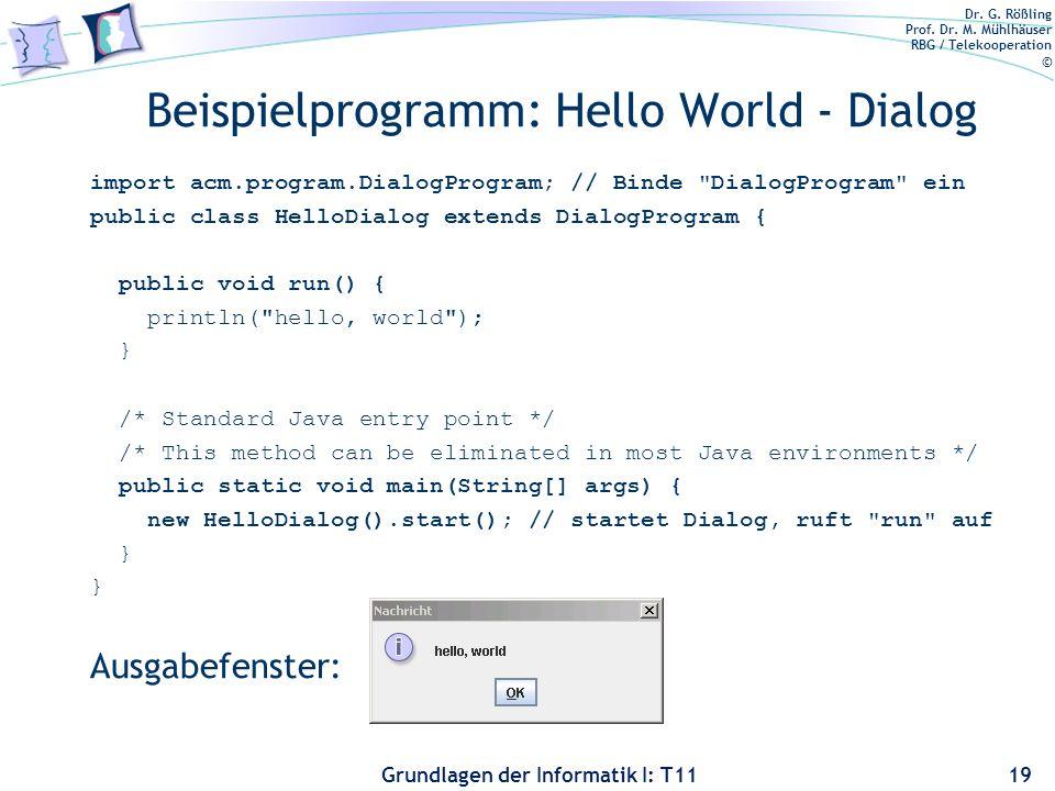 Dr. G. Rößling Prof. Dr. M. Mühlhäuser RBG / Telekooperation © Grundlagen der Informatik I: T11 Beispielprogramm: Hello World - Dialog import acm.prog