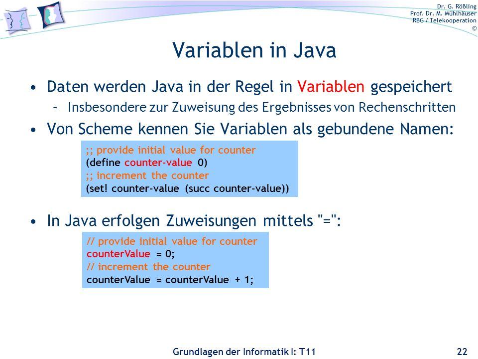 Dr. G. Rößling Prof. Dr. M. Mühlhäuser RBG / Telekooperation © Grundlagen der Informatik I: T11 Variablen in Java Daten werden Java in der Regel in Va