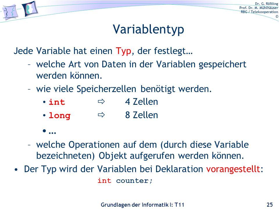 Dr. G. Rößling Prof. Dr. M. Mühlhäuser RBG / Telekooperation © Grundlagen der Informatik I: T11 Variablentyp Jede Variable hat einen Typ, der festlegt