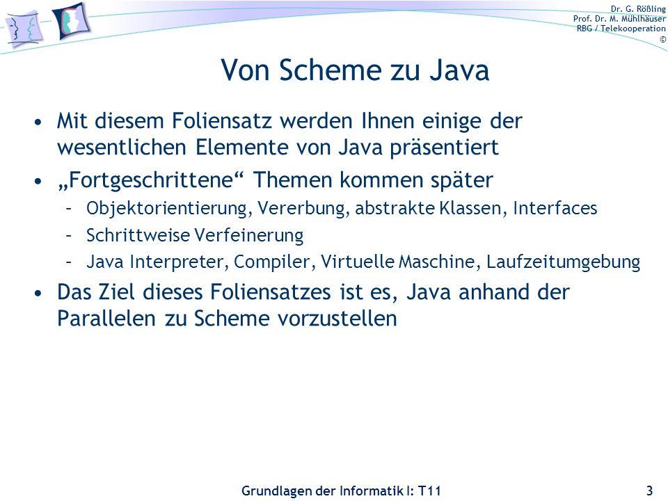 Dr. G. Rößling Prof. Dr. M. Mühlhäuser RBG / Telekooperation © Grundlagen der Informatik I: T11 Von Scheme zu Java Mit diesem Foliensatz werden Ihnen