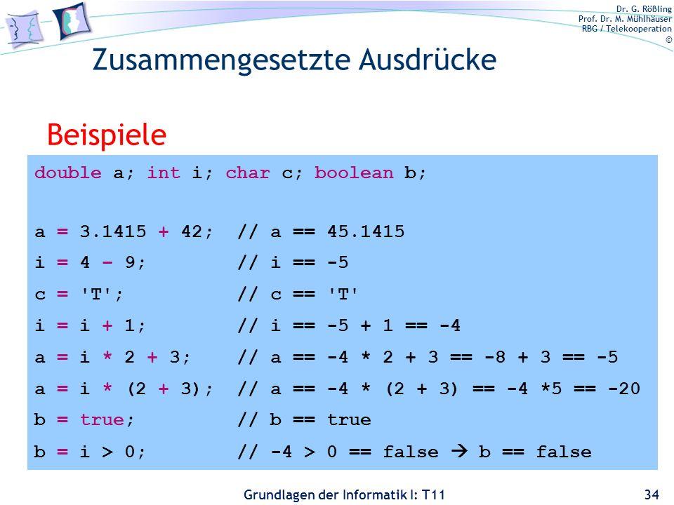Dr. G. Rößling Prof. Dr. M. Mühlhäuser RBG / Telekooperation © Grundlagen der Informatik I: T11 Zusammengesetzte Ausdrücke Beispiele 34 double a; int