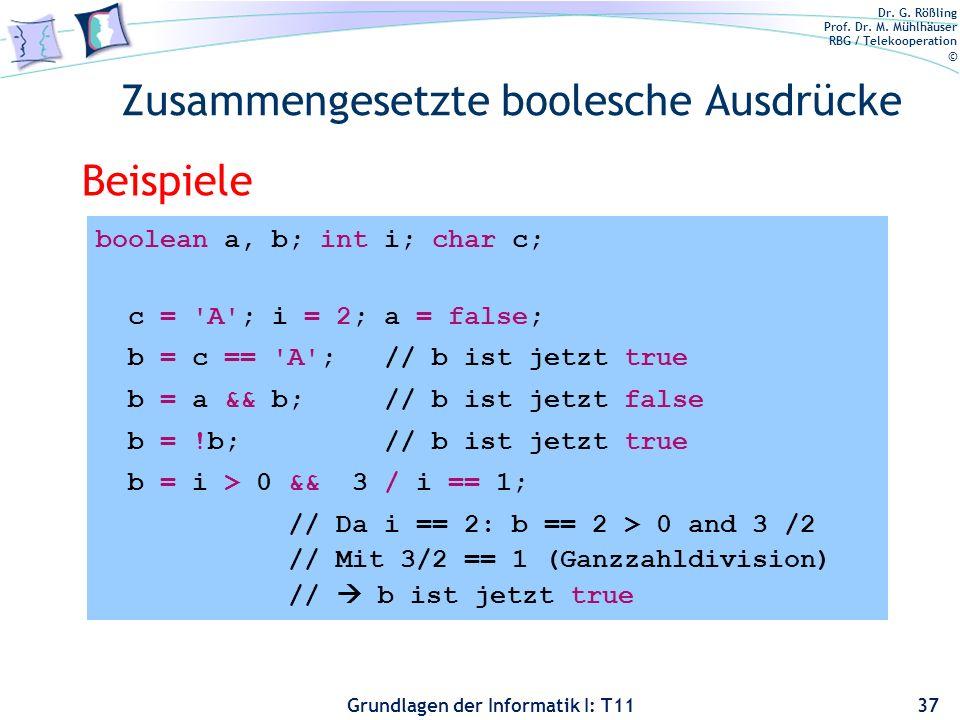 Dr. G. Rößling Prof. Dr. M. Mühlhäuser RBG / Telekooperation © Grundlagen der Informatik I: T11 Zusammengesetzte boolesche Ausdrücke 37 Beispiele bool