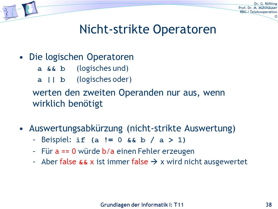 Dr. G. Rößling Prof. Dr. M. Mühlhäuser RBG / Telekooperation © Grundlagen der Informatik I: T11 Nicht-strikte Operatoren Die logischen Operatoren a &&