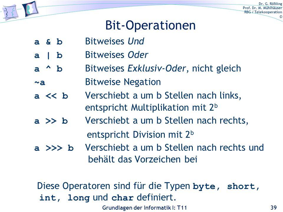 Dr. G. Rößling Prof. Dr. M. Mühlhäuser RBG / Telekooperation © Grundlagen der Informatik I: T11 Bit-Operationen a & b Bitweises Und a | b Bitweises Od