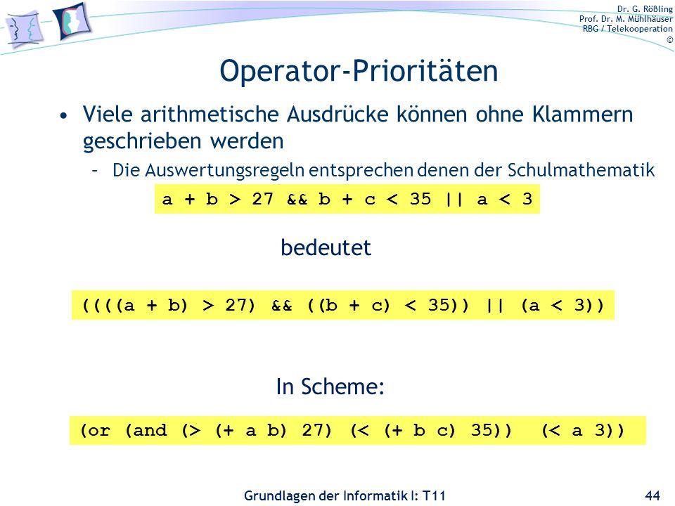 Dr. G. Rößling Prof. Dr. M. Mühlhäuser RBG / Telekooperation © Grundlagen der Informatik I: T11 Operator-Prioritäten Viele arithmetische Ausdrücke kön