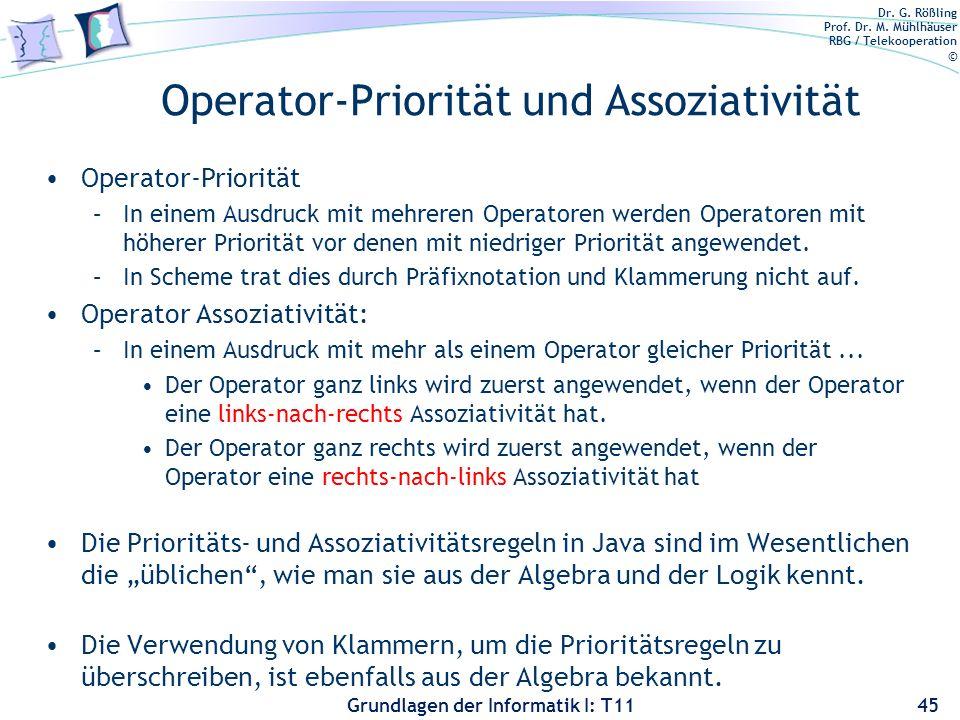 Dr. G. Rößling Prof. Dr. M. Mühlhäuser RBG / Telekooperation © Grundlagen der Informatik I: T11 Operator-Priorität und Assoziativität Operator-Priorit