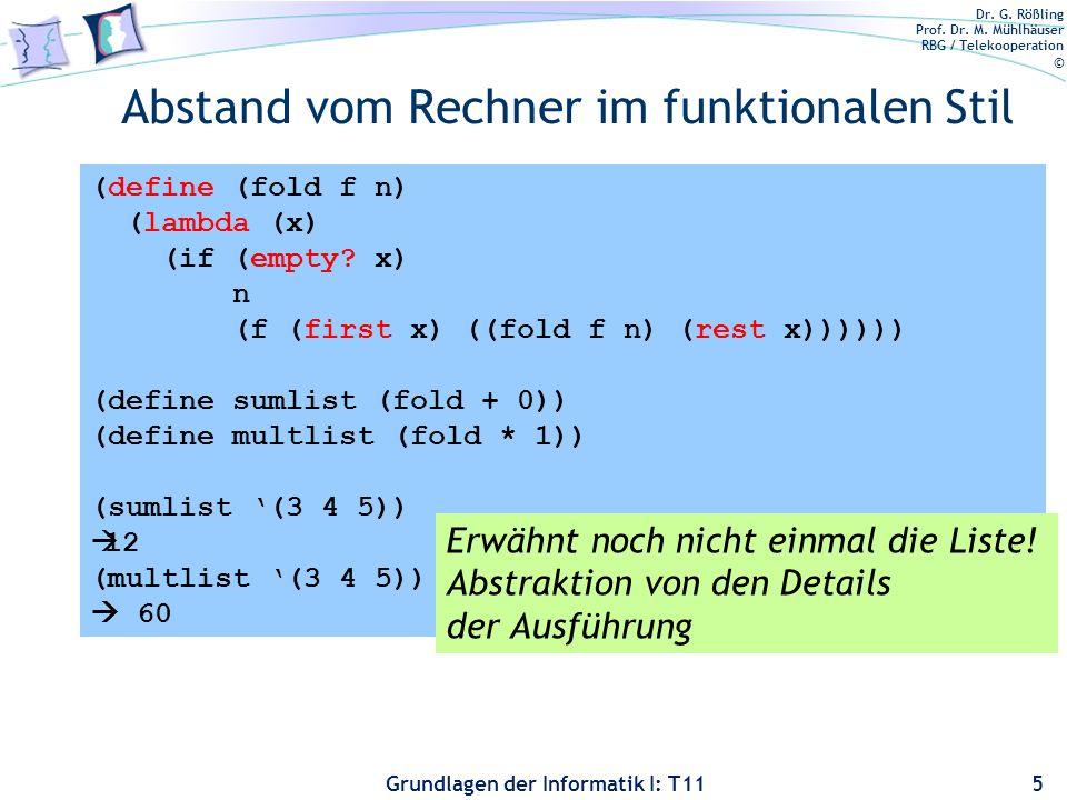 Dr. G. Rößling Prof. Dr. M. Mühlhäuser RBG / Telekooperation © Grundlagen der Informatik I: T11 Abstand vom Rechner im funktionalen Stil 5 (define (fo