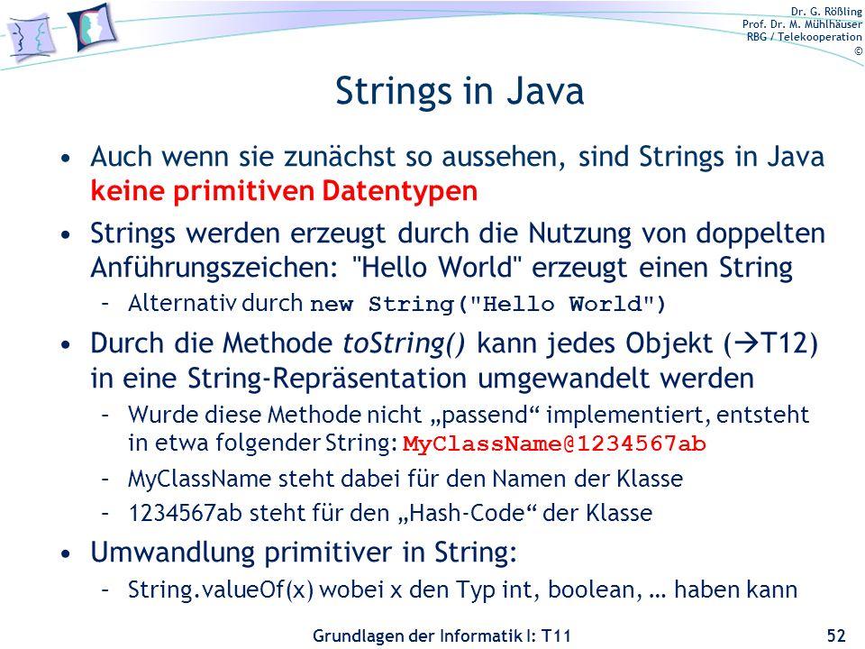 Dr. G. Rößling Prof. Dr. M. Mühlhäuser RBG / Telekooperation © Grundlagen der Informatik I: T11 Strings in Java Auch wenn sie zunächst so aussehen, si