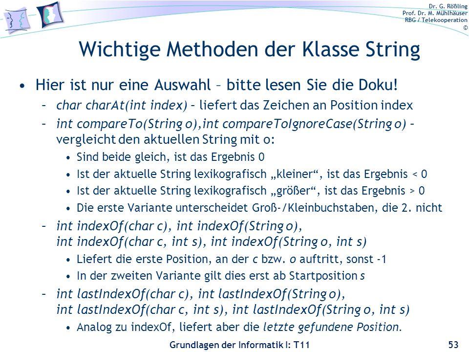 Dr. G. Rößling Prof. Dr. M. Mühlhäuser RBG / Telekooperation © Grundlagen der Informatik I: T11 Wichtige Methoden der Klasse String Hier ist nur eine