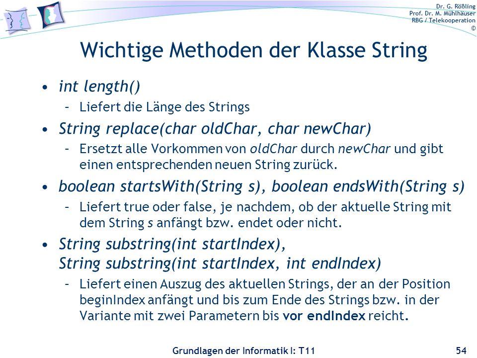Dr. G. Rößling Prof. Dr. M. Mühlhäuser RBG / Telekooperation © Grundlagen der Informatik I: T11 Wichtige Methoden der Klasse String int length() –Lief