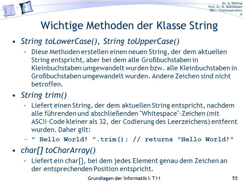 Dr. G. Rößling Prof. Dr. M. Mühlhäuser RBG / Telekooperation © Grundlagen der Informatik I: T11 Wichtige Methoden der Klasse String String toLowerCase
