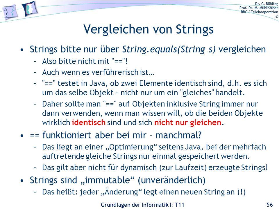 Dr. G. Rößling Prof. Dr. M. Mühlhäuser RBG / Telekooperation © Grundlagen der Informatik I: T11 Vergleichen von Strings Strings bitte nur über String.