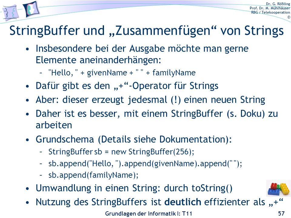 Dr. G. Rößling Prof. Dr. M. Mühlhäuser RBG / Telekooperation © Grundlagen der Informatik I: T11 StringBuffer und Zusammenfügen von Strings Insbesonder