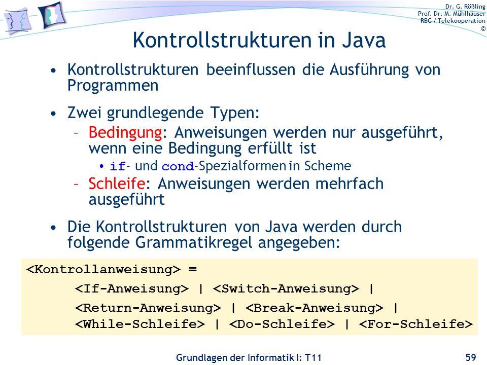 Dr. G. Rößling Prof. Dr. M. Mühlhäuser RBG / Telekooperation © Grundlagen der Informatik I: T11 Kontrollstrukturen in Java Kontrollstrukturen beeinflu