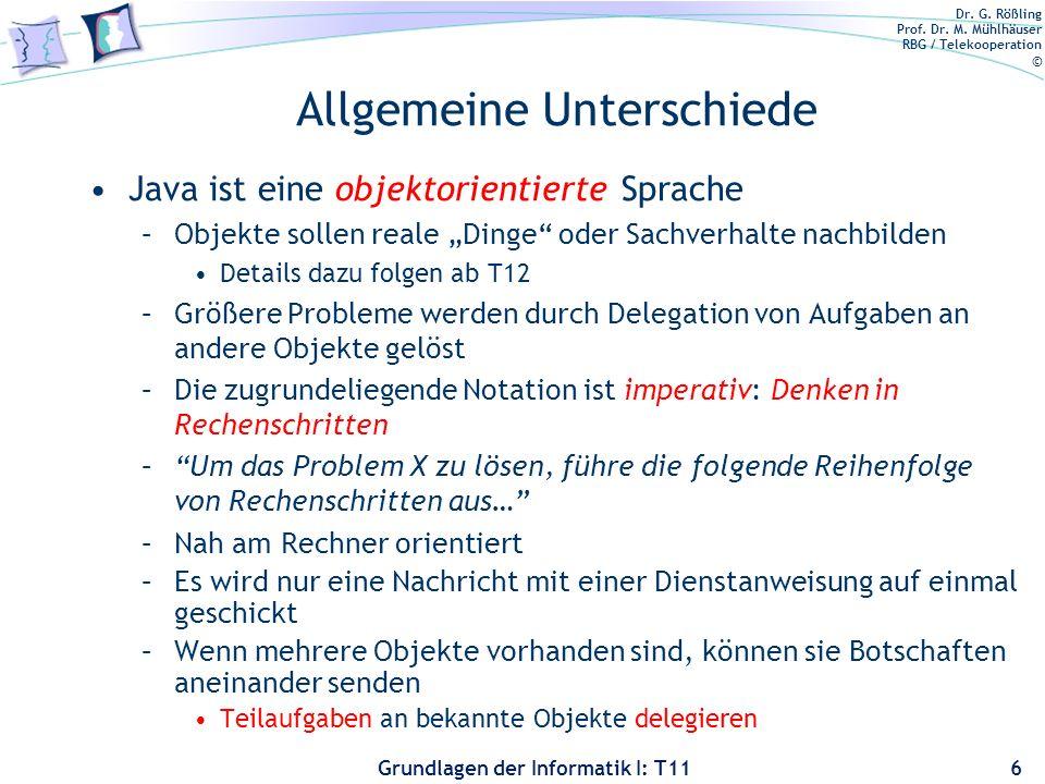 Dr. G. Rößling Prof. Dr. M. Mühlhäuser RBG / Telekooperation © Grundlagen der Informatik I: T11 Allgemeine Unterschiede Java ist eine objektorientiert