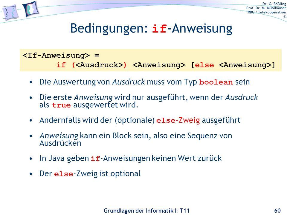 Dr. G. Rößling Prof. Dr. M. Mühlhäuser RBG / Telekooperation © Grundlagen der Informatik I: T11 Bedingungen: if -Anweisung Die Auswertung von Ausdruck