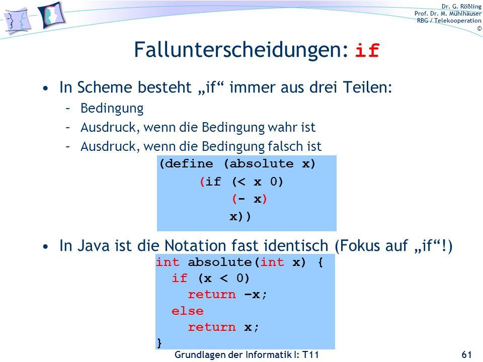 Dr. G. Rößling Prof. Dr. M. Mühlhäuser RBG / Telekooperation © Grundlagen der Informatik I: T11 Fallunterscheidungen: if In Scheme besteht if immer au