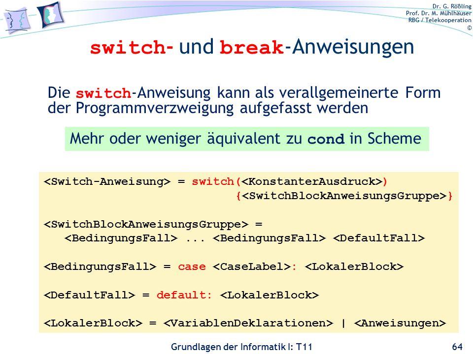 Dr. G. Rößling Prof. Dr. M. Mühlhäuser RBG / Telekooperation © Grundlagen der Informatik I: T11 switch - und break -Anweisungen 64 Die switch -Anweisu
