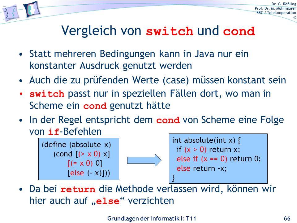 Dr. G. Rößling Prof. Dr. M. Mühlhäuser RBG / Telekooperation © Grundlagen der Informatik I: T11 Vergleich von switch und cond Statt mehreren Bedingung
