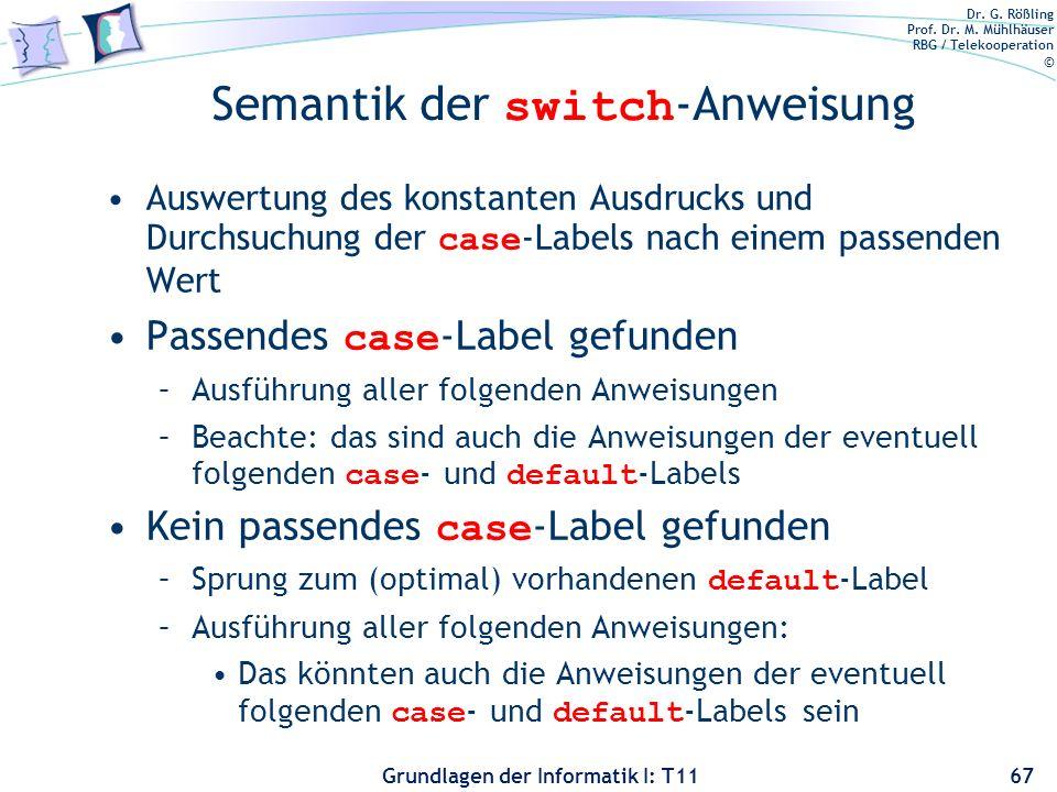 Dr. G. Rößling Prof. Dr. M. Mühlhäuser RBG / Telekooperation © Grundlagen der Informatik I: T11 Semantik der switch -Anweisung Auswertung des konstant