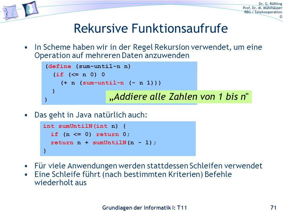 Dr. G. Rößling Prof. Dr. M. Mühlhäuser RBG / Telekooperation © Grundlagen der Informatik I: T11 Rekursive Funktionsaufrufe In Scheme haben wir in der