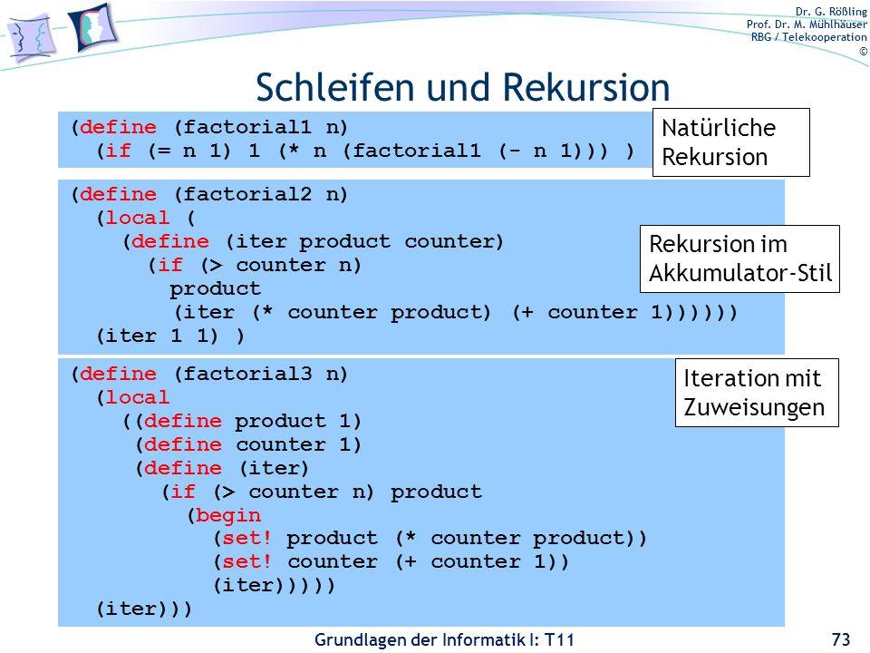 Dr. G. Rößling Prof. Dr. M. Mühlhäuser RBG / Telekooperation © Grundlagen der Informatik I: T11 Schleifen und Rekursion 73 (define (factorial1 n) (if
