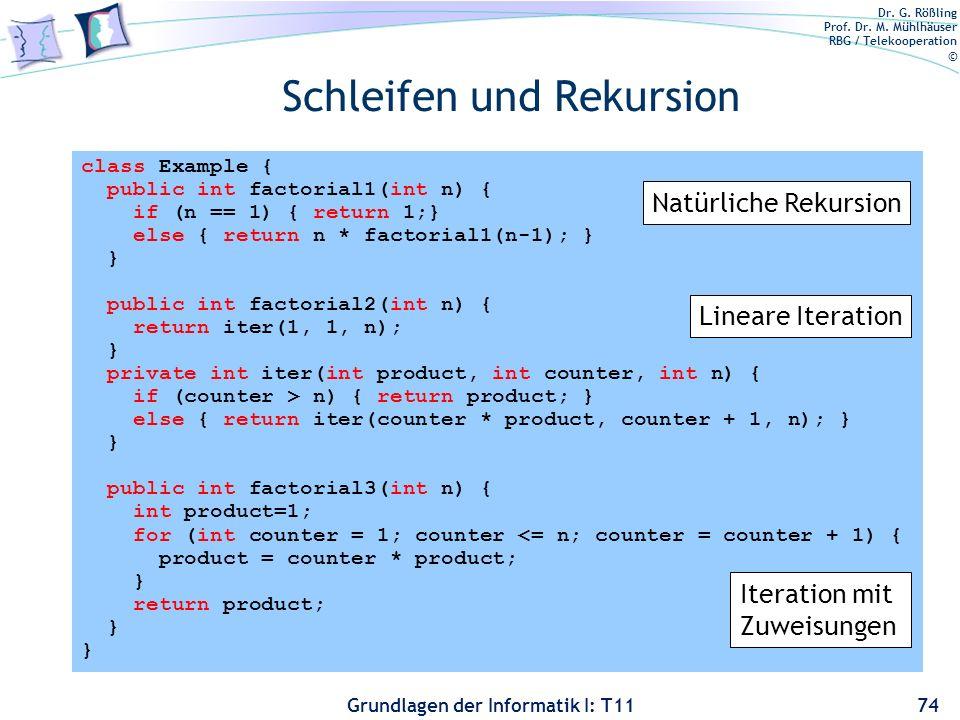 Dr. G. Rößling Prof. Dr. M. Mühlhäuser RBG / Telekooperation © Grundlagen der Informatik I: T11 Schleifen und Rekursion 74 class Example { public int
