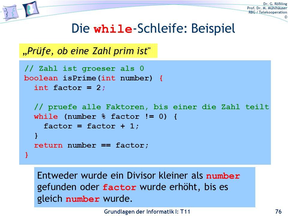 Dr. G. Rößling Prof. Dr. M. Mühlhäuser RBG / Telekooperation © Grundlagen der Informatik I: T11 Die while -Schleife: Beispiel 76 Entweder wurde ein Di