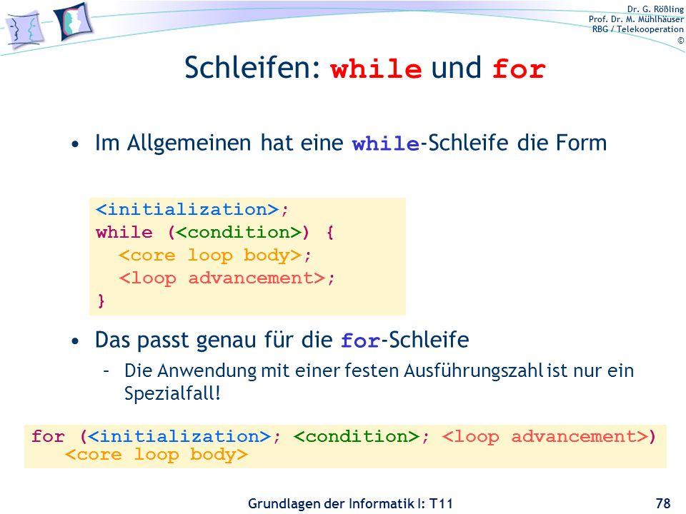 Dr. G. Rößling Prof. Dr. M. Mühlhäuser RBG / Telekooperation © Grundlagen der Informatik I: T11 Schleifen: while und for Im Allgemeinen hat eine while