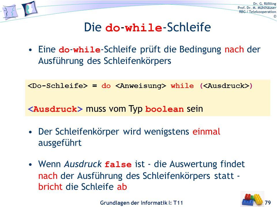 Dr. G. Rößling Prof. Dr. M. Mühlhäuser RBG / Telekooperation © Grundlagen der Informatik I: T11 Die do - while -Schleife Eine do - while -Schleife prü